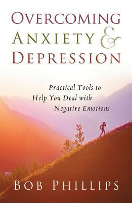 Overcoming Anxiety and Depression by Bob Phillips.jpg